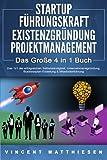 STARTUP | FÜHRUNGSKRAFT | EXISTENZGRÜNDUNG | PROJEKTMANAGEMENT - Das Große 4 in 1 Buch: Das 1x1 der erfolgreichen Selbstständigkeit, Unternehmensgründung, Businessplan-Erstellung & Mitarbeiterführung